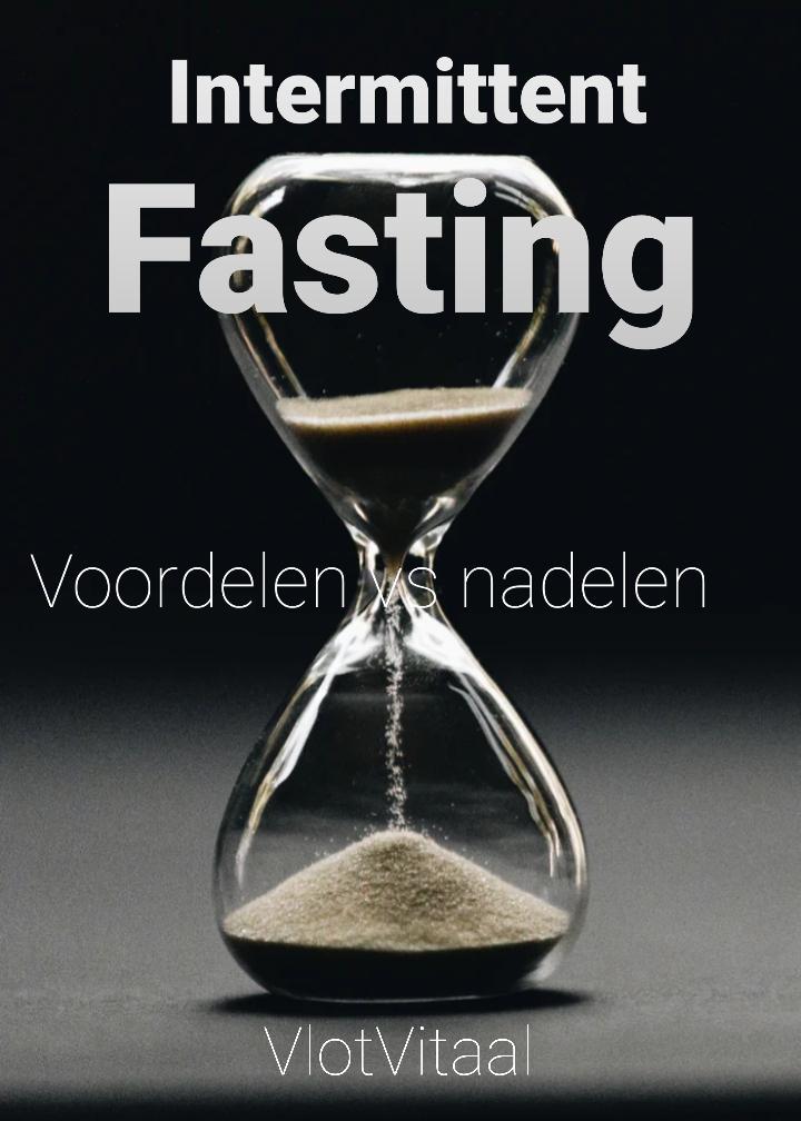 Welke voor- en nadelen heeft intermittent Fasting